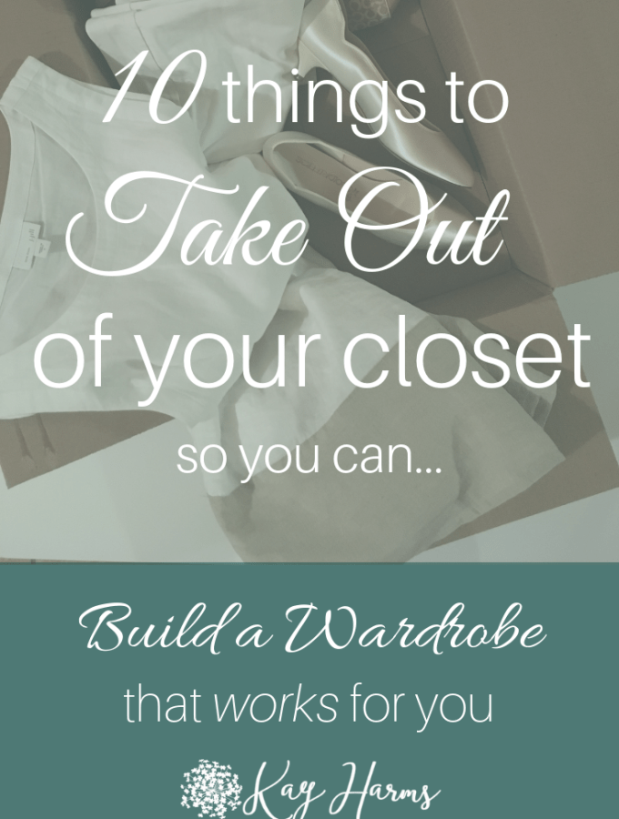 10 Things to Take Out of Your Closet so you can Build a Wardrobe that Works for You