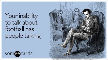 inability-talk-about-football-super-bowl-ecard-someecards