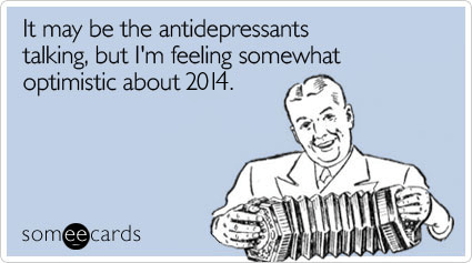 lJOtm3antidepressants-2014-optimism-new-years-ecards-someecards
