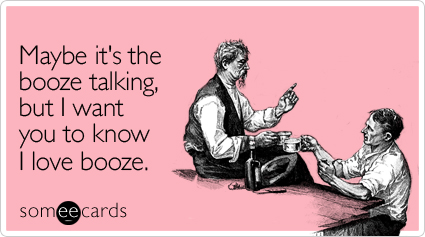 Maybe Booze Talking Friendship Ecard Someecards