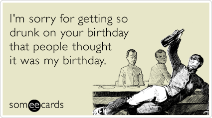 sorry-birthday-people-drunk-confused-funny-ecard-VsB