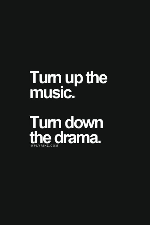 turn up the music turn down the drama
