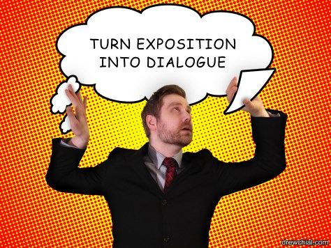 1. Turn Exposition into Dialogue