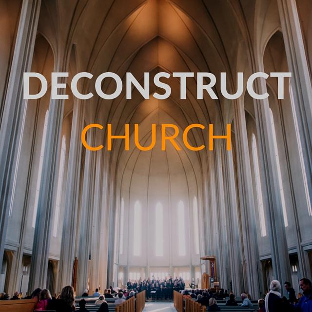 How to start deconstructing church