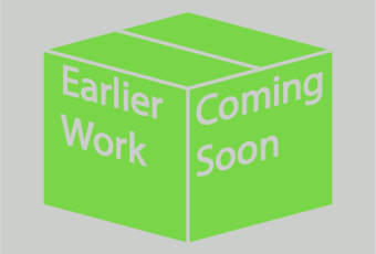 Earlier Work – Coming Soon