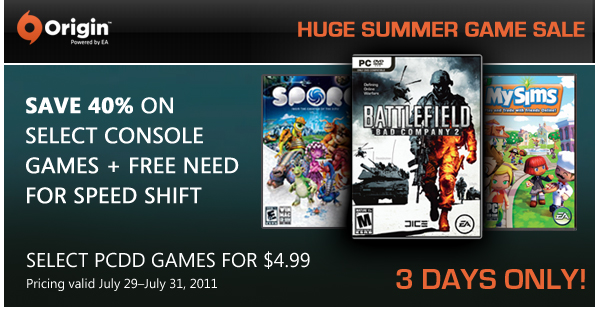 Huge Summer Game Sale | 3 Days Only! | Save 40% on Select Console Games +Free Need for Speed Shift | Select PCDD Games for $4.99 | Pricing valid July 29–July 31, 2011
