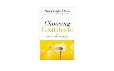 Choosing Gratitude: Your Journey to Joy by Nancy Leigh DeMoss