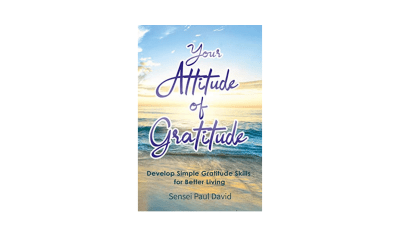 Your Attitude of Gratitude: Develop Simple Gratitude Skills for Better Living by Paul David