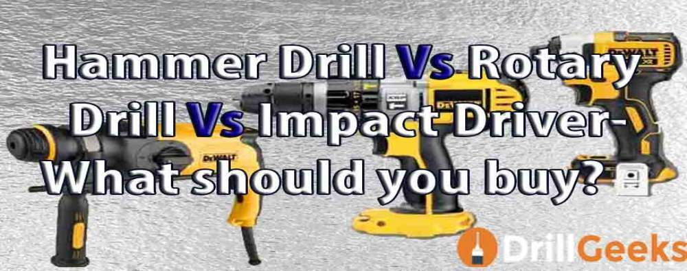 Hammer Drill VS Rotary Drill VS Impact Driver- What should you buy?