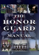 The Honor Guard Manual: fire department honor guard manual, police honor guard manual