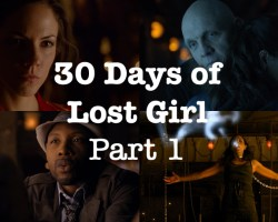 30 Days of Lost Girl Part 1