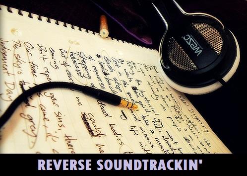 Reverse Soundtrackin'