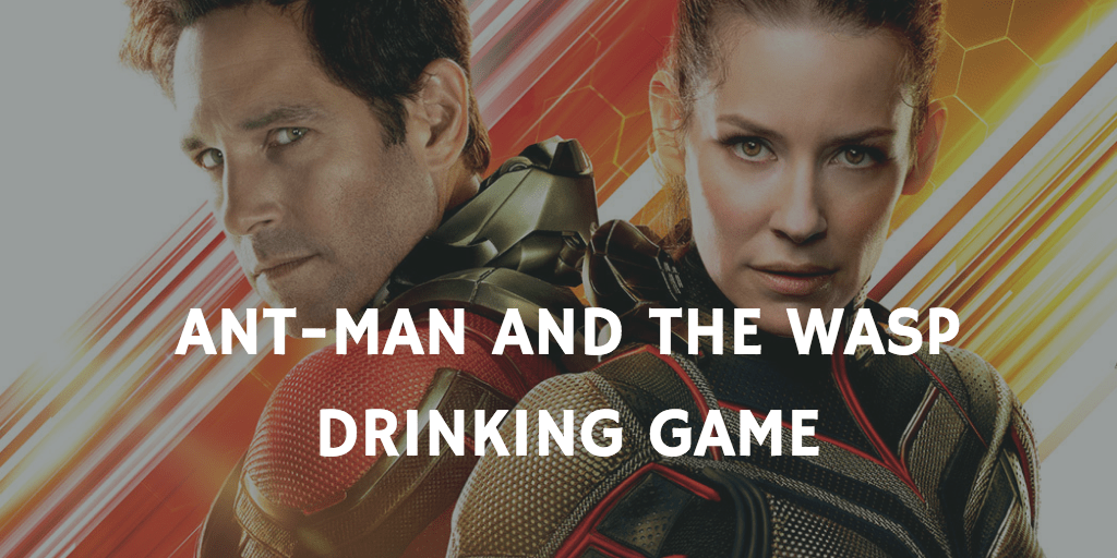 A Marvel Drinking Game for Every Movie - Ant-Man and the Wasp