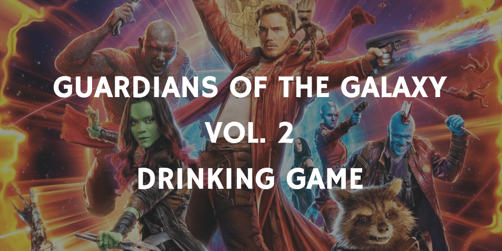 A Marvel Drinking Game for Every Movie - Guardians of the Galaxy Vol. 2