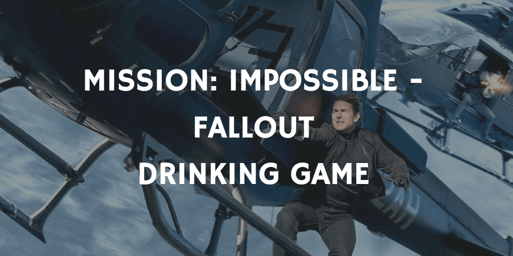 Mission Impossible Fallout Drinking Game