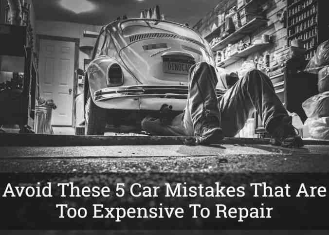Avoid These 5 Car Mistakes That Are Too Expensive To Repai