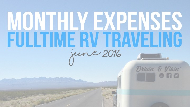 Monthly Expenses – Fulltime RV Traveling – June 2016