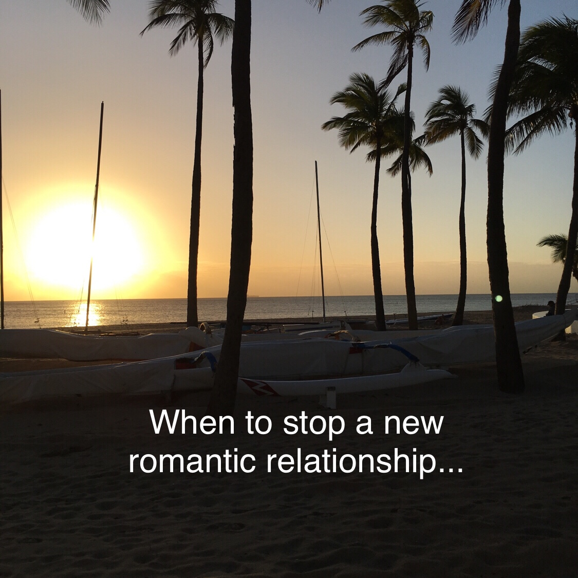 When to stop a new romantic relationship…