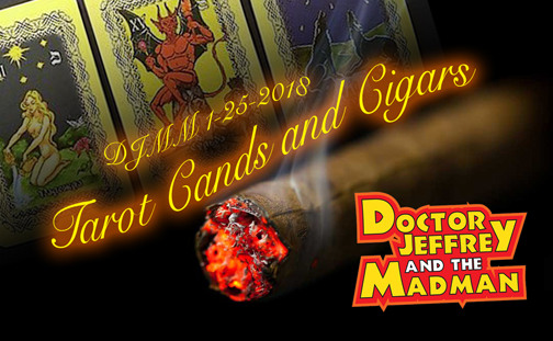 DJMM 1-25-2018 Tarot Cards and Million Dollar Cigars
