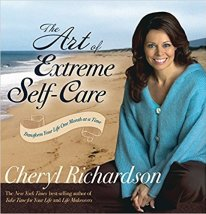 The Art of Extreme Self-Care: Transform Your Life One Month at a time by Cheryl Richardson book cover photo