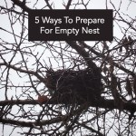 5 Ways To Prepare For Empty Nest (Way Before You Get There)