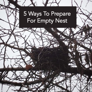 5 Ways To Prepare For Empty Nest