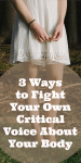 3 Ways to Fight Your Own Critical Voice About Your Body