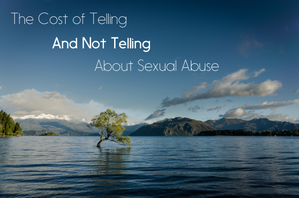 The Cost of Telling And Not Telling About Sexual Abuse