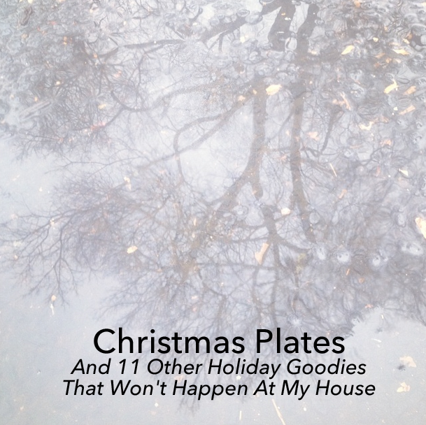Christmas Plates And 11 Other Holiday Goodies That Won't Happen At My House