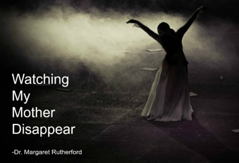 Watching my mother disappear by Dr. Mother Rutherford