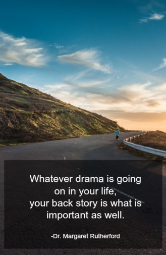 Whatever drama is going on in your life, your back story is what is important as well.