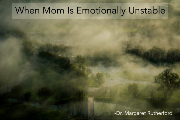 When Mom Is Emotionally Unstable. 7 Ways To Heal.