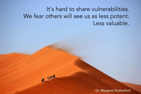 It's hard to share vulnerabilities. We fear others will see us as less potent. Less valuable.