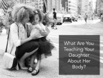 What Are You Teaching Your Daughter About Her Body?