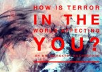 How Is Terror In The World Affecting You?