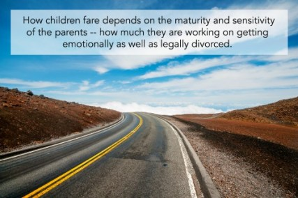 How children fare depends on the maturity and sensitivity of the parents -- how much they are working on getting emotionally as well as legally divorced.