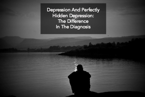 Depression And Perfectly Hidden Depression: The Difference In The Diagnosis