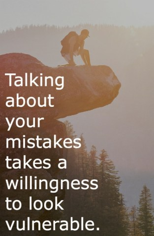 Talking about our mistakes takes a willingness to look vulnerable.