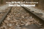 How To Build Self-Acceptance