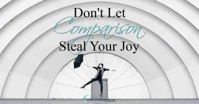 Don't Let Comparison Steal Your Joy | Dr. Michelle Bengtson