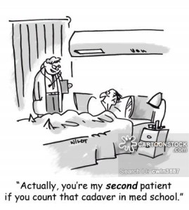 'Actually, you're my second patient if you count that cadaver in med school.'