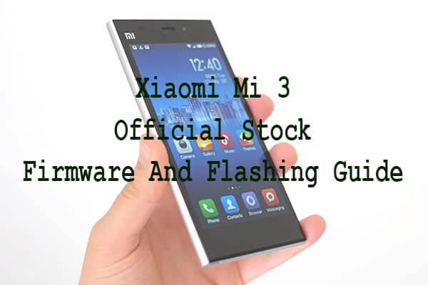Xiaomi Mi 3 Official Stock Firmware And Flashing Guide