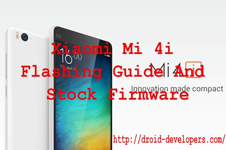 Xiaomi Mi 4i Flashing Guide And Stock Firmware | Droid-Developers