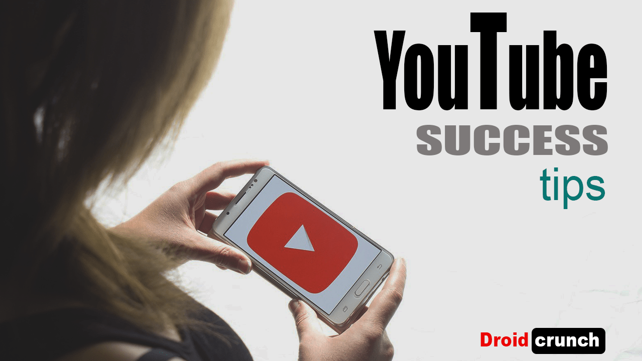 youtube success tips droidcrunch