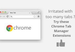 Irritated with too many tabs ? Try these chrome tab manager Extensions