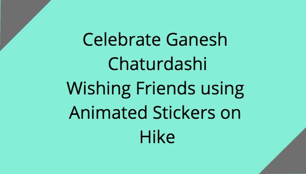 Celebrate Ganesh Chaturdashi Wishing Friends using Animated Stickers on Hike