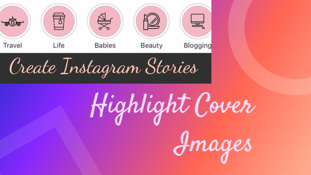 how to create instagram stories highlight cover images
