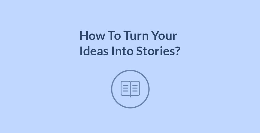 How to turn your ideas into stories writing tips