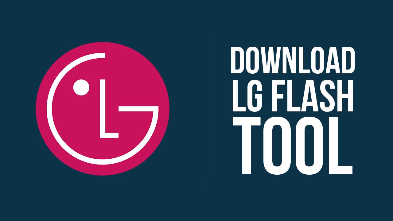 Download LG Flash Tool To Flash KDZ And TOT Firmwares - LGUP