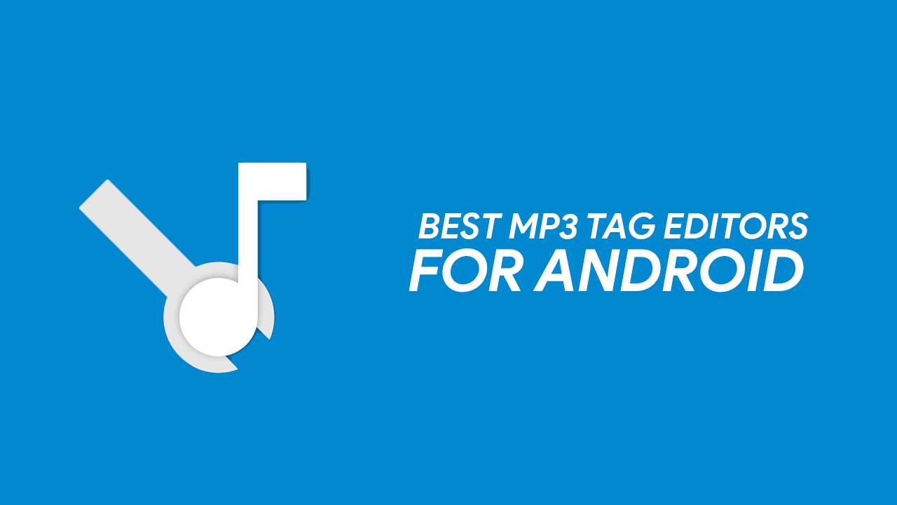 4 Best MP3 Tag Editors For Android - Edit Music Tags On Android